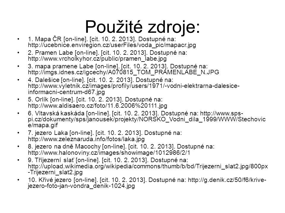Použité zdroje: 1. Mapa ČR [on-line]. [cit. 10. 2. 2013]. Dostupné na: http://ucebnice.enviregion.cz/userFiles/voda_pic/mapacr.jpg.